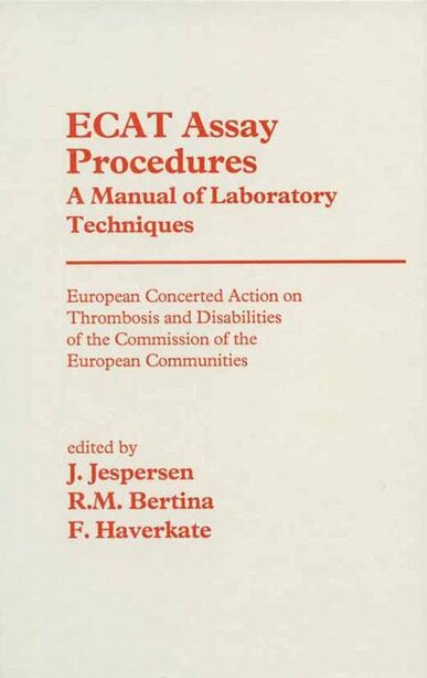 ECAT Assay Procedures A Manual of Laboratory Techniques: European Concerted Action on Thrombosis and Disabilities of the Commission of the European Communit by J. Jespersen