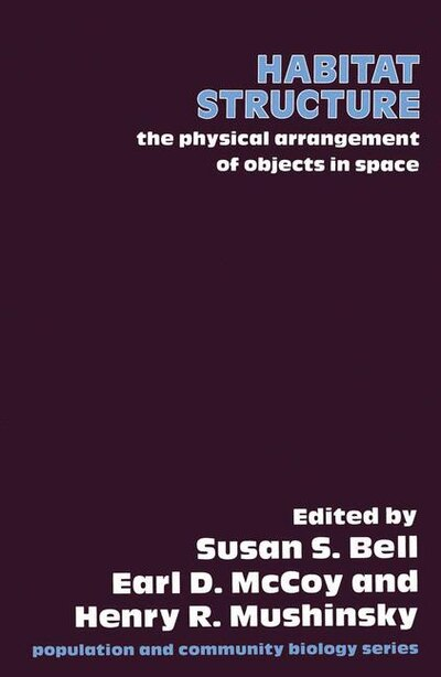 Habitat Structure: The Physical Arrangement Of Objects In Space by S.s. Bell