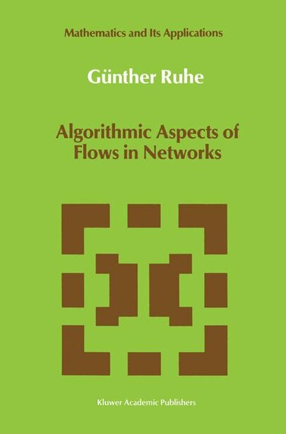 Algorithmic Aspects of Flows in Networks by Günther Ruhe