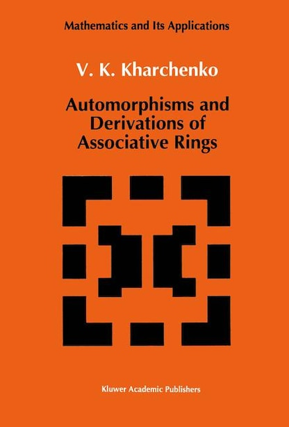 Automorphisms and Derivations of Associative Rings by V. Kharchenko