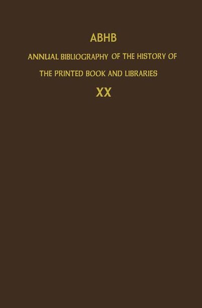 ABHB Annual Bibliography of the History of the Printed Book and Libraries: Volume 20: Publications Of 1989 And Additions by Dept. of Special Collections of the Koninklijke Bi