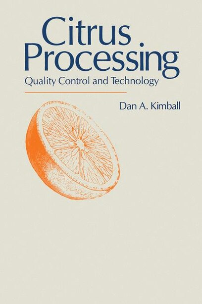 Citrus Processing: Quality Control and Technology by Dan A. Kimball