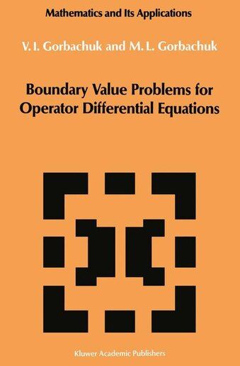 Boundary Value Problems for Operator Differential Equations by Myroslav L. Gorbachuk