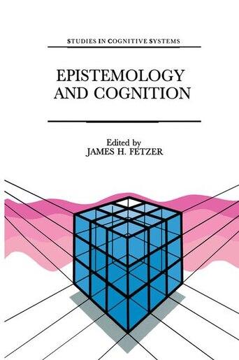 Epistemology and Cognition by J.H. Fetzer