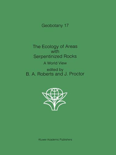The Ecology of Areas with Serpentinized Rocks: A World View by B.A. Roberts