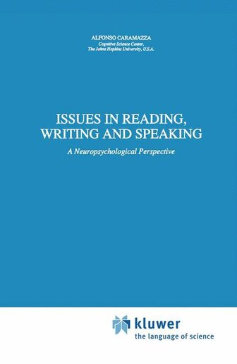 Issues in Reading, Writing and Speaking: A Neuropsychological Perspective by A. Caramazza