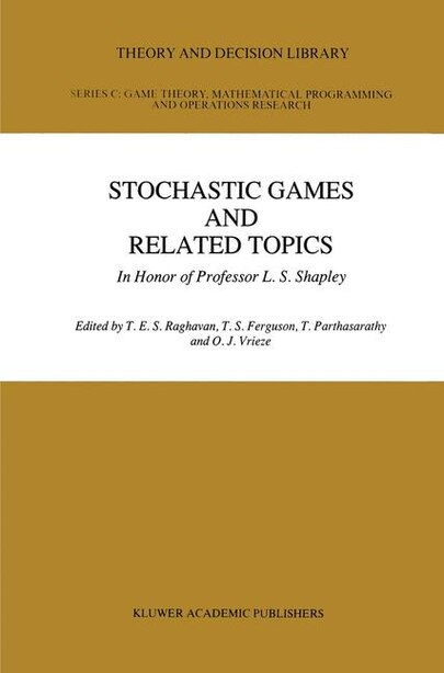 Stochastic Games And Related Topics: In Honor of Professor L. S. Shapley by T.E.S. Raghaven