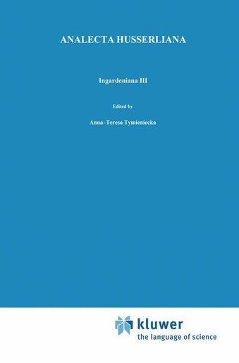 Ingardeniana III: Roman Ingarden's Aesthetics in a New Key and the Independent Approaches of Others: The Performing A by Anna-Teresa Tymieniecka