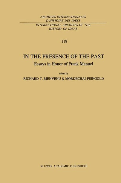 In the Presence of the Past: Essays in Honor of Frank Manuel by R.T. Bienvenu