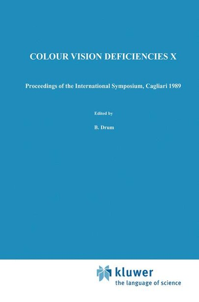 Colour Vision Deficiencies X: Proceedings of the tenth Symposium of the International Research Group on Colour Vision Deficiencie by B. Drum