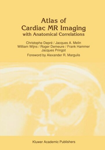 Atlas of Cardiac MR Imaging with Anatomical Correlations by C. Depr