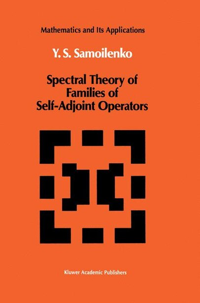 Spectral Theory of Families of Self-Adjoint Operators by Anatolii M. Samoilenko