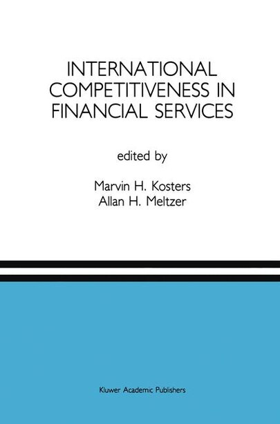 International Competitiveness in Financial Services: A Special Issue of the Journal of Financial Services Research by Marvin H. Kosters