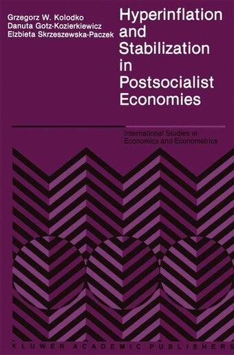 Hyperinflation And Stabilization In Postsocialist Economies by G.w Kolodko