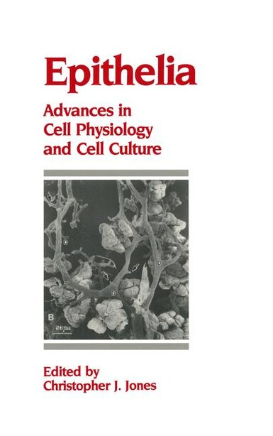 Epithelia: Advances in Cell Physiology and Cell Culture by C.J. Jones