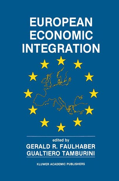 European Economic Integration: The Role of Technology by Gerald R. Faulhaber