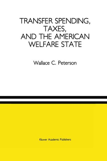 Transfer Spending, Taxes, and the American Welfare State by Wallace C. Peterson