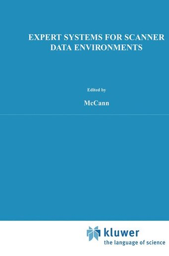 Expert Systems for Scanner Data Environments: The Marketing Workbench Laboratory Experience by John M. McCann