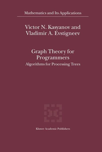Graph Theory for Programmers: Algorithms for Processing Trees by Victor N. Kasyanov