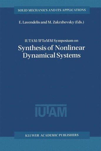 Iutam / Iftomm Symposium On Synthesis Of Nonlinear Dynamical Systems: Proceedings Of The Iutam / Iftomm Symposium Held In Riga, Latvia, 24-28 August 1998 by E. Lavendelis