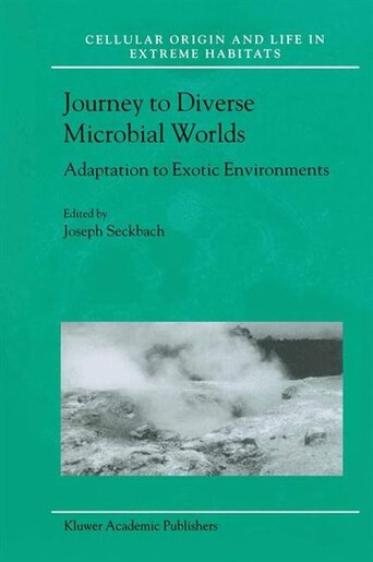 Journey to Diverse Microbial Worlds: Adaptation to Exotic Environments by Joseph Seckbach