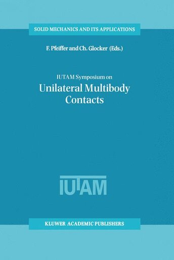 IUTAM Symposium on Unilateral Multibody Contacts: Proceedings of the IUTAM Symposium held in Munich, Germany, August 3-7, 1998 by F. Pfeiffer