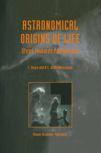 Astronomical Origins of Life: Steps Towards Panspermia by B. Hoyle