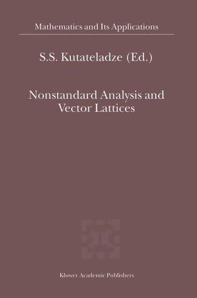 Nonstandard Analysis and Vector Lattices by Semùn Samsonovi Kutateladze