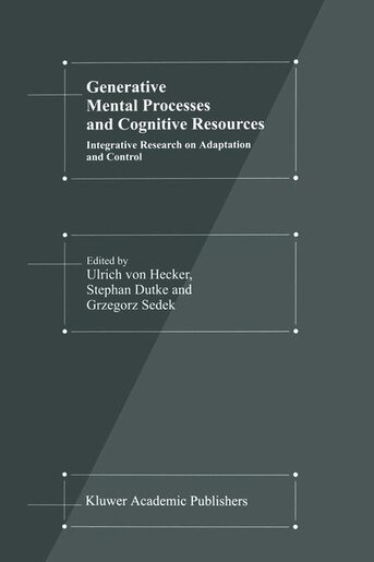 Generative Mental Processes and Cognitive Resources: Integrative Research on Adaptation and Control by U. Hecker