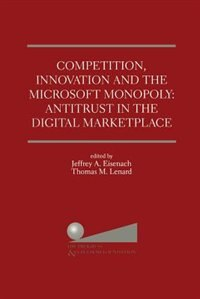 Competition, Innovation and the Microsoft Monopoly: Antitrust in the Digital Marketplace: Proceedings of a conference held by The Progress & Freedom Foundation in Washington, DC Februar by Jeffrey A. Eisenach
