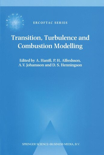 Transition, Turbulence and Combustion Modelling: Lecture Notes From The 2nd Ercoftac Summerschool Held In Stockholm, 10 by A. Hanifi