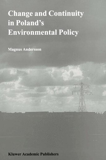 Change and Continuity in Poland's Environmental Policy by Magnus Andersson