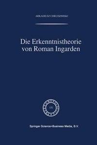 Die Erkenntnistheorie von Roman Ingarden by A. Chrudzimski