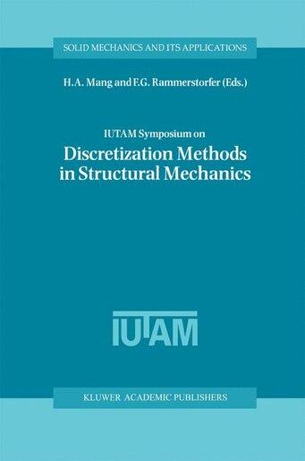 IUTAM Symposium on Discretization Methods in Structural Mechanics: Proceedings of the IUTAM Symposium held in Vienna, Austria, 2-6 June 1997 by H.A. Mang