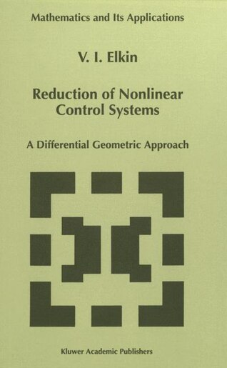 Reduction of Nonlinear Control Systems: A Differential Geometric Approach by V.I. Elkin