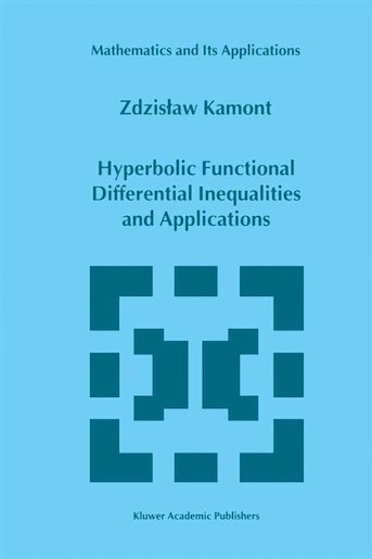 Hyperbolic Functional Differential Inequalities and Applications by Z. Kamont