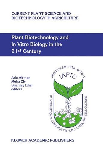 Plant Biotechnology and In Vitro Biology in the 21st Century: Proceedings Of The Ixth International Congress Of The International Association Of Plant Tissue Cul by Arie Altman