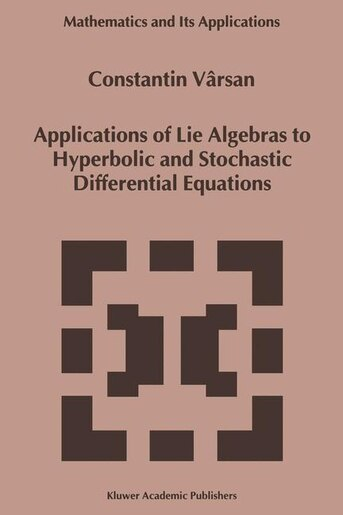 Applications of Lie Algebras to Hyperbolic and Stochastic Differential Equations by Constantin V'rsan