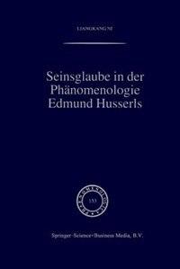 Seinsglaube in der Phänomenologie Edmund Husserls by Liangkang Ni