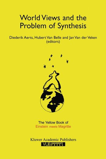 World Views and the Problem of Synthesis: The Yellow Book of Einstein Meets Magritte by Diederik Aerts