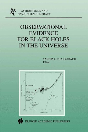 Observational Evidence for Black Holes in the Universe: Proceedings of a Conference held in Calcutta, India, January 10-17, 1998 by Sandip K. Chakrabarti