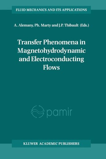 Transfer Phenomena in Magnetohydrodynamic and Electroconducting Flows: Selected papers of the PAMIR Conference held in Aussois, France 22-26 September 1997 by A. Alemany