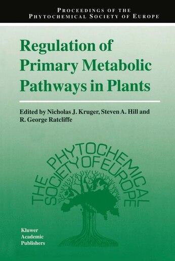 Regulation of Primary Metabolic Pathways in Plants by Nicholas J. Kruger