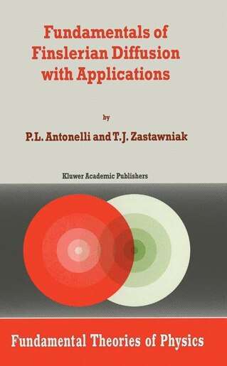 Fundamentals of Finslerian Diffusion with Applications by P.L. Antonelli