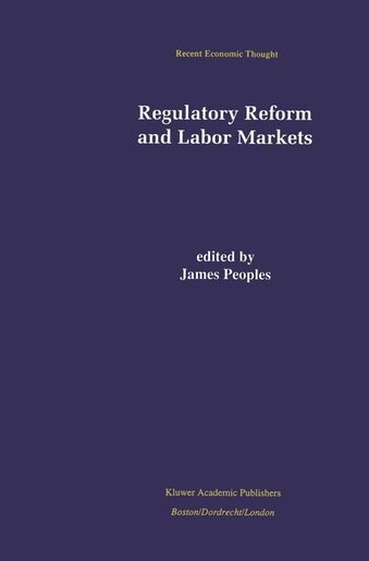 Regulatory Reform and Labor Markets by James Peoples