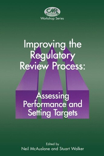 Improving The Regulatory Review Process: Assessing Performance And Setting Targets by N. McAuslane