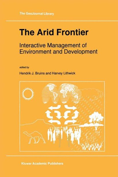 The Arid Frontier: Interactive Management Of Environment And Development by Hendrik J. Bruins