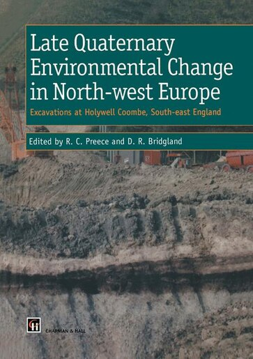 Late Quaternary Environmental Change In North-west Europe: Excavations at Holywell Coombe, South-east England by R. Preece