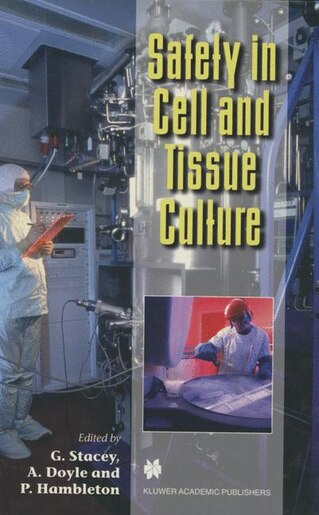 Safety in Cell and Tissue Culture by G. Stacey