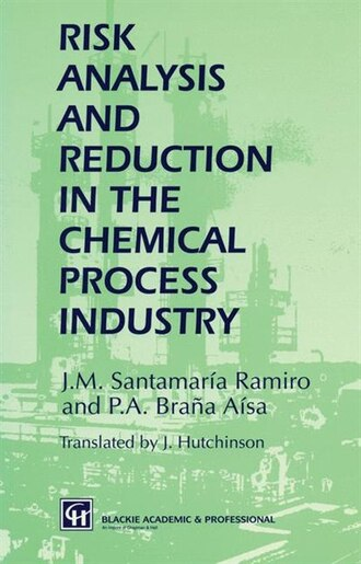 Risk Analysis and Reduction in the Chemical Process Industry by J.m. Santamaría Rami